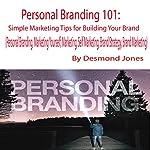 Personal Branding 101: Simple Marketing Tips for Building Your Brand | Desmond Jones