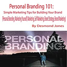 Personal Branding 101: Simple Marketing Tips for Building Your Brand Audiobook by Desmond Jones Narrated by Desmond Jones