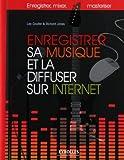 Enregistrer sa musique et la diffuser sur Internet (French Edition)
