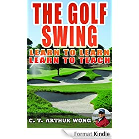 THE GOLF SWING - LEARN TO LEARN, LEARN TO TEACH (English Edition)