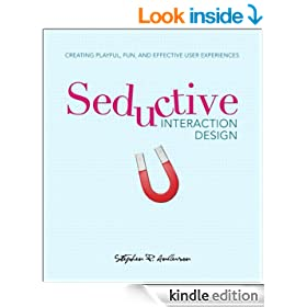 Seductive Interaction Design: Creating Playful, Fun, and Effective User Experiences (Voices That Matter)