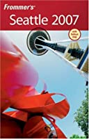 Frommer's Seattle 2007 (Frommer's Complete)