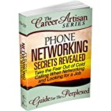 The Career Artisan Series -Phone Networking Secrets Revealed Guide For The Perplexed. Take the Fear Out of Cold Calling When Networking & Looking for a Job (With Phone Scripts)