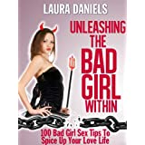 Unleashing The Bad Girl Within: 100 Bad Girl Sex Tips To Spice Up Your Love Life!