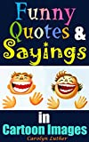Funny Quotes and Sayings: Amusing, Funny Sayings and Quotations in Cartoon Images, Really Make You Laugh and Happy