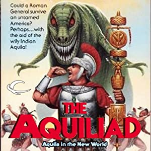 Aquila in the New World: The Aquiliad, Book 1 | [S. P. Somtow]