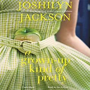A Grown-Up Kind of Pretty: A Novel | [Joshilyn Jackson]
