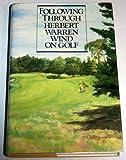 Following Through:  Herbert Warren Wind on Golf
