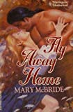 Fly Away Home (Harlequin Historical) (0373287895) by Mary McBride