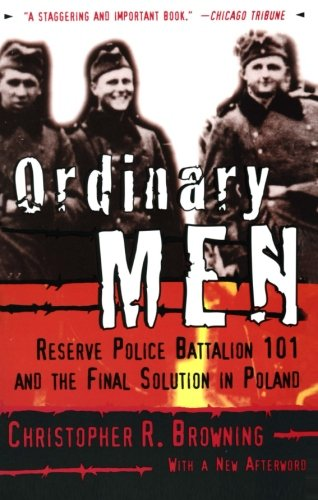 Ordinary Men: Reserve Police Battalion 101 and the Final...