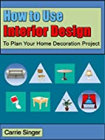 How to Use Interior Design to Plan Your Home Decoration Project