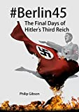 #Berlin45: The Final Days of Hitler's Third Reich (Hashtag Histories) (English Edition)