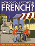 Sally Delaney How Do You Say That in French?: 1000 Words and Phrases for Kids