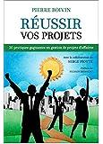Réussir vos projets - 20 pratiques gagnantes en gestion de projets d'affaires