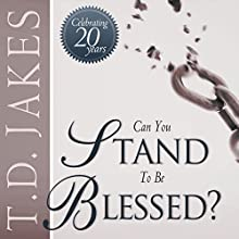 Can You Stand to Be Blessed? (       UNABRIDGED) by T. D. Jakes Narrated by Derrick E. Hardin