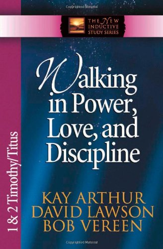 Walking in Power, Love, and Discipline: 1 and 2 Timothy and Titus (The New Inductive Study Series)