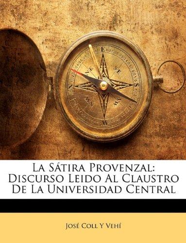 La Sátira Provenzal Discurso Leido Al Claustro De La Universidad Central  [Vehí, José Coll Y] (Tapa Blanda)