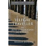'Illegal' Traveller: An Auto-Ethnography of Borders (Global Ethics) ~ Shahram Khosravi