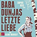 Baba Dunjas letzte Liebe Audiobook by Alina Bronsky Narrated by Sophie Rois
