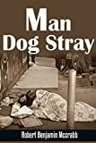 Man Dog Stray A personal memoir of extreme loss and redeeming hope.: memoirs 2016