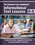 The Common Core Guidebook, Grades 6-8: Informational Text Lessons, Guided Practice, Suggested Book Lists, and Reproducible Organizers