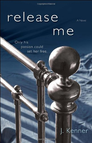 Release Me: A Novel by J. Kenner