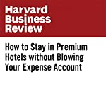 How to Stay in Premium Hotels Without Blowing Your Expense Account | Rafi Mohammed