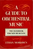 A Guide to Orchestral Music: The Handbook for Non-Musicians (0195026861) by Mordden, Ethan
