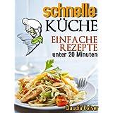 """schnelle K�che - einfache Rezepte unter 20 Minuten (schnell und einfach)von """"Claudia Kaiser"""""""