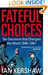 Fateful Choices: Ten Decisions that C...