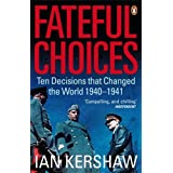 Fateful Choices: Ten Decisions that Changed the World, 1940-1941by Ian Kershaw