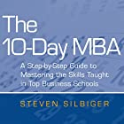 The 10-Day MBA: A step-by-step guide to mastering the skills taught in top business schools Hörbuch von Steven Silbiger Gesprochen von: Christopher Ragland
