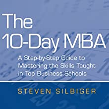 The 10-Day MBA: A step-by-step guide to mastering the skills taught in top business schools | Livre audio Auteur(s) : Steven Silbiger Narrateur(s) : Christopher Ragland