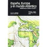 España, Europa y el mundo atlántico: Homenaje a John H. Elliott (Coediciones)