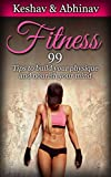 Fitness: 99 Tips to Build your Physique and Nourish your Mind