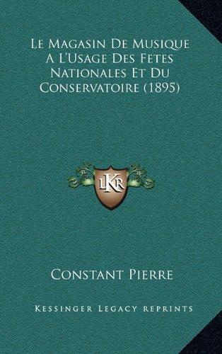 Le Magasin de Musique A L'Usage Des Fetes Nationales Et Du Conservatoire (1895)