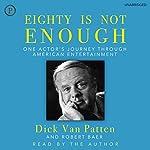 Eighty Is Not Enough: One Actor's Journey Through American Entertainment | Dick Van Patten,Robert Baer
