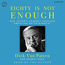Eighty Is Not Enough: One Actor's Journey Through American Entertainment Audiobook by Dick Van Patten, Robert Baer Narrated by Dick Van Patten