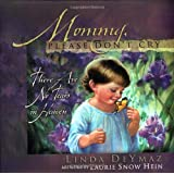Mommy, Please Don't Cry: There Are No Tears in Heaven ~ Linda DeYmaz