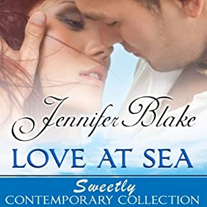Love at Sea: Sweetly Contemporary Collection | [Jennifer Blake]