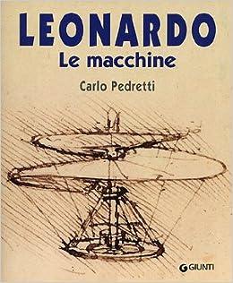 Leonardo. Le macchine: Carlo Pedretti: 9788809014688: Amazon.com