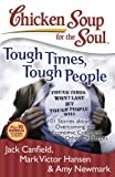 Chicken Soup for the Soul: Tough Times, Tough People (Chicken Soup for the Soul (Quality Paper))