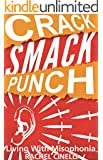 Crack Smack Punch: Living with Misophonia (Selective Sound Sensitivity Syndrome or 4S)
