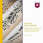 De taal van muziek: Hoorcollege over het begrijpen van muzikale ideeen en composities | Leo Samama