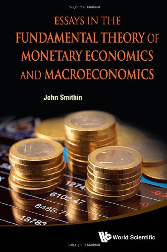 Essays in the Fundamental Theory of Monetary Economics and Macroeconomics