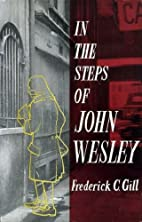 IN THE STEPS OF JOHN WESLEY by Frederick C.…