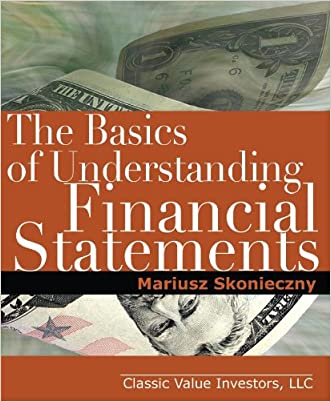 The Basics of Understanding Financial Statements: Learn how to read financial statements by understanding the balance sheet, the income statement, and the cash flow statement