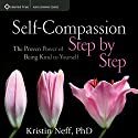 Self-Compassion Step by Step: The Proven Power of Being Kind to Yourself Rede von Kristin Neff Gesprochen von: Kristin Neff