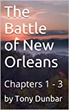 The Battle of New Orleans: Chapters 1 - 3