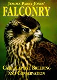 img - for Jemima Parry Jones' Falconry: Care, Captive Breeding and Conservation by Jemima Parry-Jones (1993-01-28) book / textbook / text book